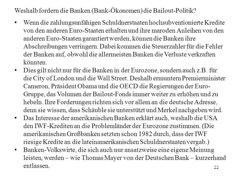 22 Weshalb fordern die Banken (Bank-Ökonomen) die Bailout-Politik.