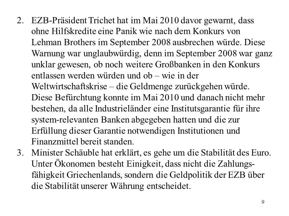 9 2.EZB-Präsident Trichet hat im Mai 2010 davor gewarnt, dass ohne Hilfskredite eine Panik wie nach dem Konkurs von Lehman Brothers im September 2008 ausbrechen würde.