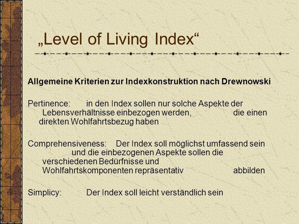 Level of Living Index Allgemeine Kriterien zur Indexkonstruktion nach Drewnowski Pertinence:in den Index sollen nur solche Aspekte der Lebensverhältni