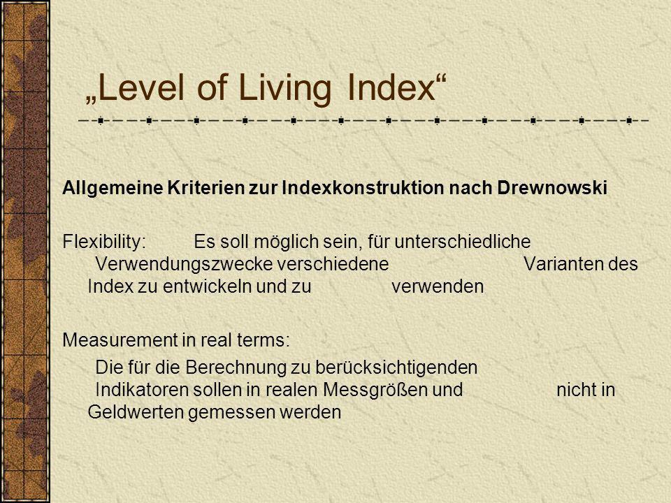 Level of Living Index Allgemeine Kriterien zur Indexkonstruktion nach Drewnowski Flexibility: Es soll möglich sein, für unterschiedliche Verwendungszw