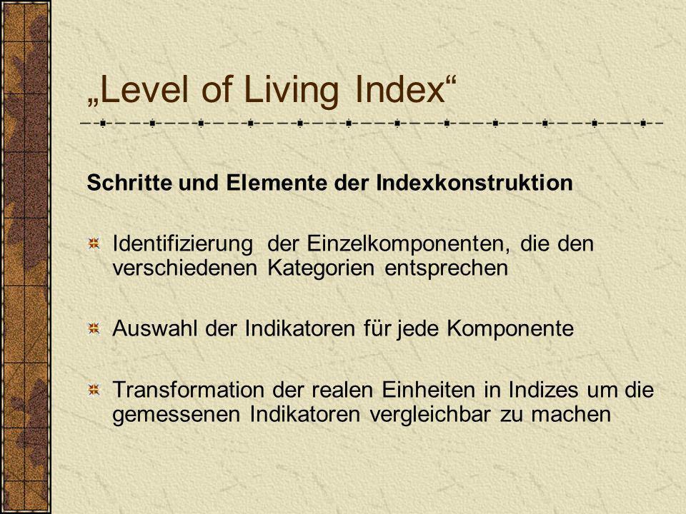 Level of Living Index Schritte und Elemente der Indexkonstruktion Identifizierung der Einzelkomponenten, die den verschiedenen Kategorien entsprechen