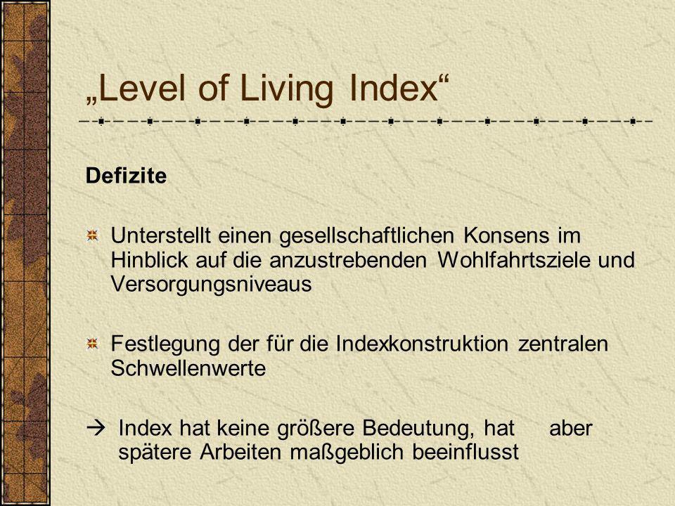 Level of Living Index Defizite Unterstellt einen gesellschaftlichen Konsens im Hinblick auf die anzustrebenden Wohlfahrtsziele und Versorgungsniveaus