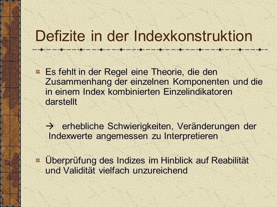 Defizite in der Indexkonstruktion Es fehlt in der Regel eine Theorie, die den Zusammenhang der einzelnen Komponenten und die in einem Index kombiniert