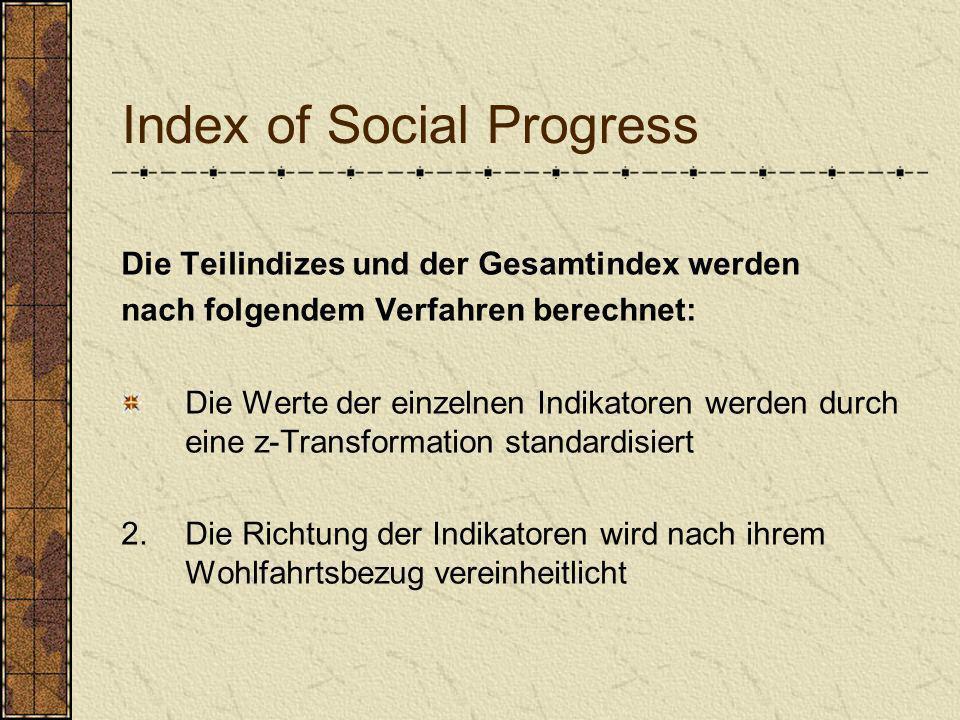 Index of Social Progress Die Teilindizes und der Gesamtindex werden nach folgendem Verfahren berechnet: Die Werte der einzelnen Indikatoren werden dur
