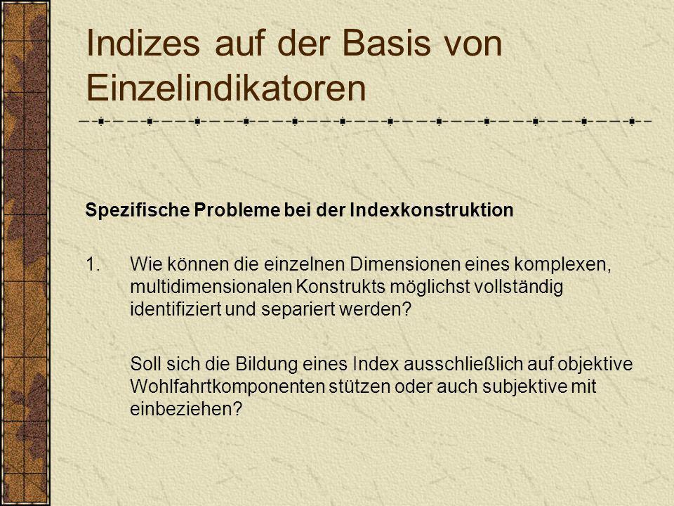 Indizes auf der Basis von Einzelindikatoren Spezifische Probleme bei der Indexkonstruktion 2.Auf welche und wie viele einzelne Indikatoren soll sich die Bildung eines Index stützen und wie lässt sich eine repräsentative Auswahl der Indikatoren gewährleisten.