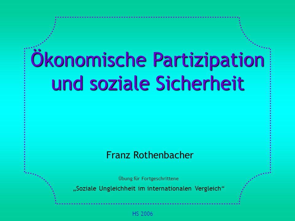 Ökonomische Partizipation und soziale Sicherheit Franz Rothenbacher Übung für Fortgeschrittene Soziale Ungleichheit im internationalen Vergleich HS 20