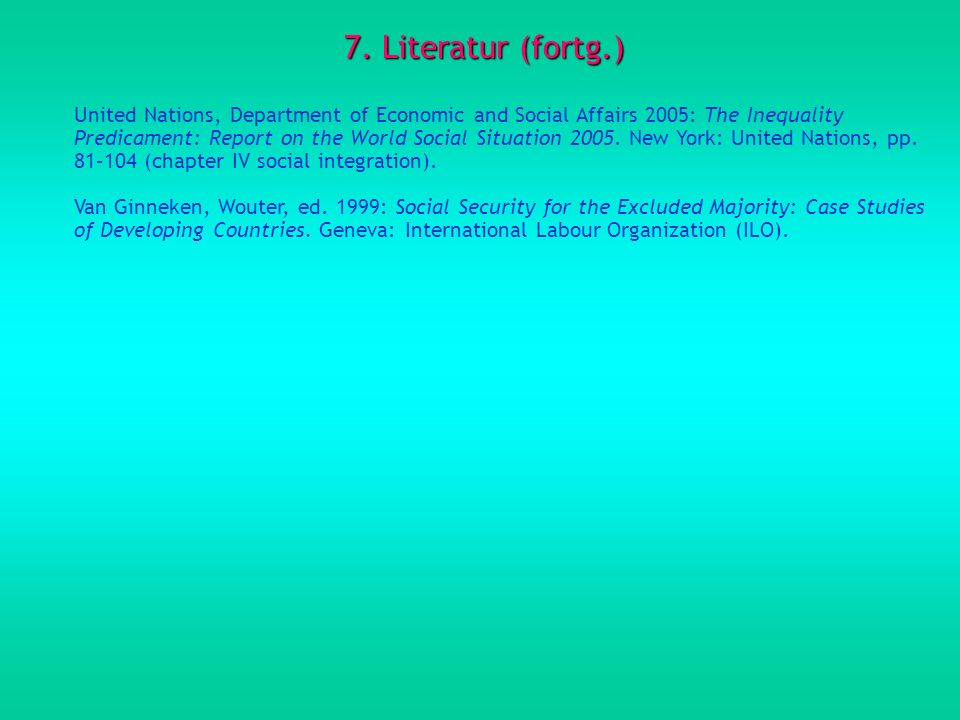7. Literatur (fortg.) United Nations, Department of Economic and Social Affairs 2005: The Inequality Predicament: Report on the World Social Situation