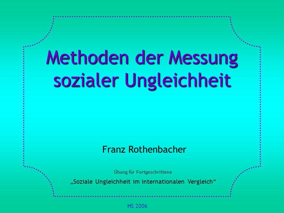 Methoden der Messung sozialer Ungleichheit Franz Rothenbacher Übung für Fortgeschrittene Soziale Ungleichheit im internationalen Vergleich HS 2006