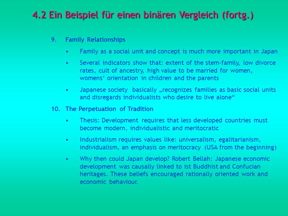 4.2 Ein Beispiel für einen binären Vergleich (fortg.) 9.Family Relationships Family as a social unit and concept is much more important in Japan Sever