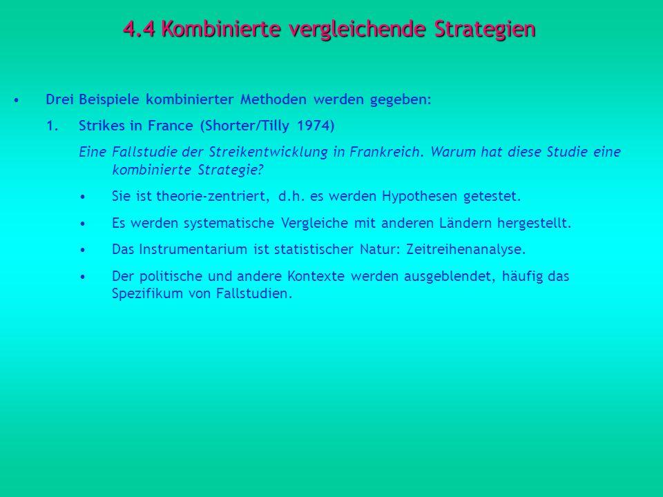 4.4 Kombinierte vergleichende Strategien Drei Beispiele kombinierter Methoden werden gegeben: 1.Strikes in France (Shorter/Tilly 1974) Eine Fallstudie