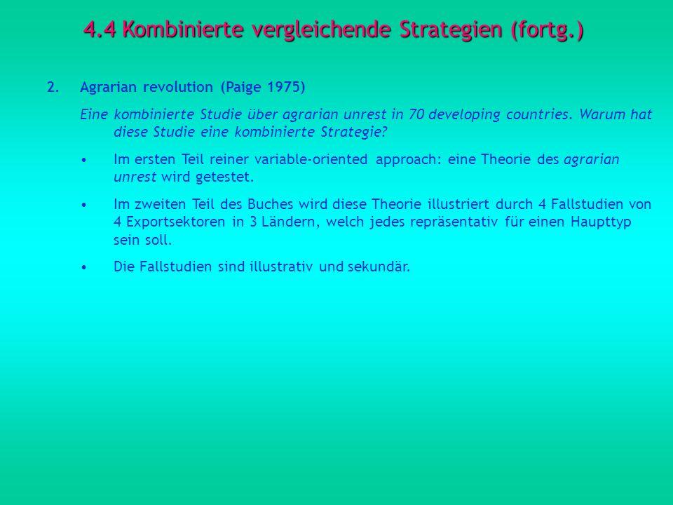 4.4 Kombinierte vergleichende Strategien (fortg.) 2.Agrarian revolution (Paige 1975) Eine kombinierte Studie über agrarian unrest in 70 developing cou
