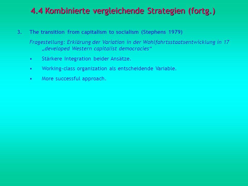 4.4 Kombinierte vergleichende Strategien (fortg.) 3.The transition from capitalism to socialism (Stephens 1979) Fragestellung: Erklärung der Variation