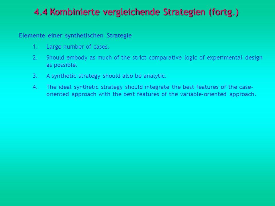 4.4 Kombinierte vergleichende Strategien (fortg.) Elemente einer synthetischen Strategie 1.Large number of cases. 2.Should embody as much of the stric
