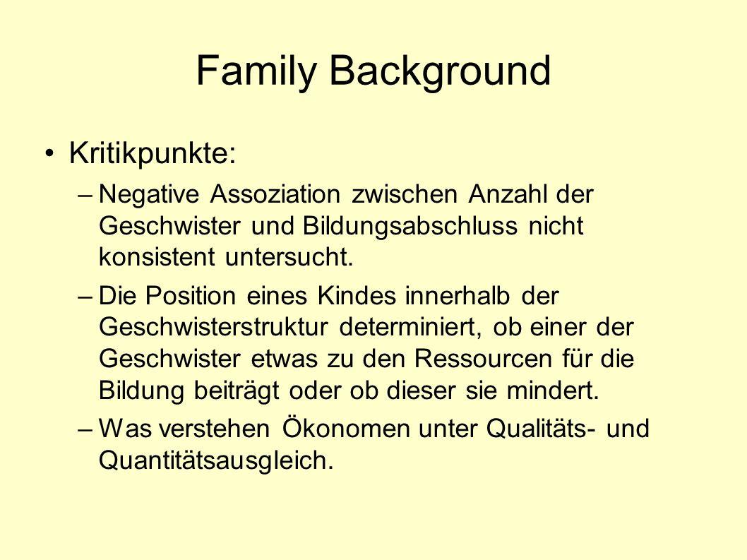 Family Background Kritikpunkte: –Negative Assoziation zwischen Anzahl der Geschwister und Bildungsabschluss nicht konsistent untersucht.