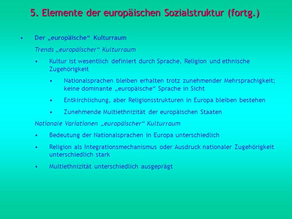5. Elemente der europäischen Sozialstruktur (fortg.) Der europäische Kulturraum Trends europäischer Kulturraum Kultur ist wesentlich definiert durch S