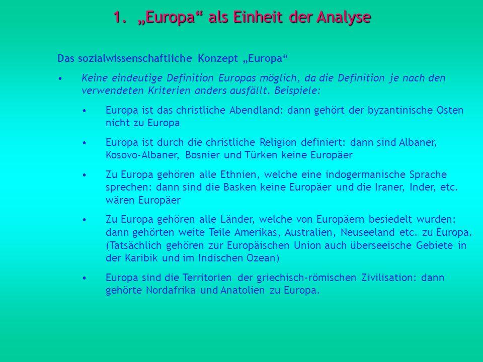 1.Europa als Einheit der Analyse Das sozialwissenschaftliche Konzept Europa Keine eindeutige Definition Europas möglich, da die Definition je nach den