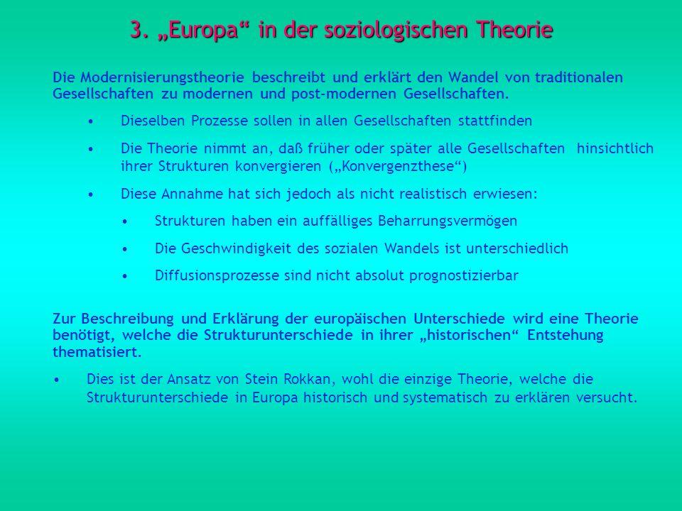 3. Europa in der soziologischen Theorie Die Modernisierungstheorie beschreibt und erklärt den Wandel von traditionalen Gesellschaften zu modernen und