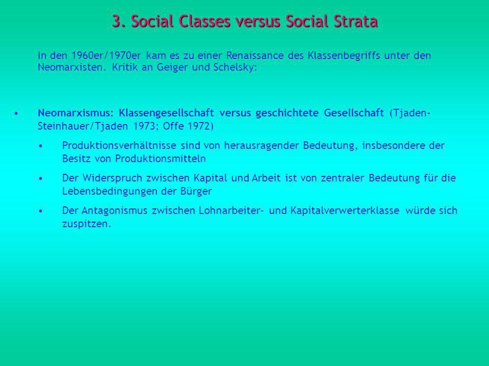 3. Social Classes versus Social Strata In den 1960er/1970er kam es zu einer Renaissance des Klassenbegriffs unter den Neomarxisten. Kritik an Geiger u