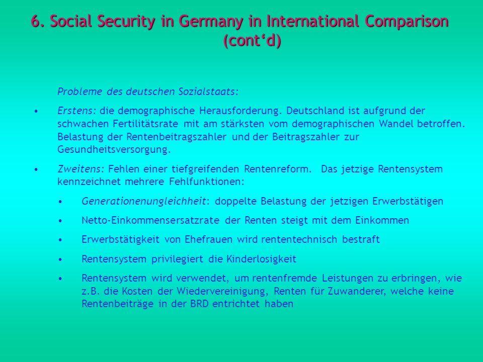 6. Social Security in Germany in International Comparison (contd) Probleme des deutschen Sozialstaats: Erstens: die demographische Herausforderung. De
