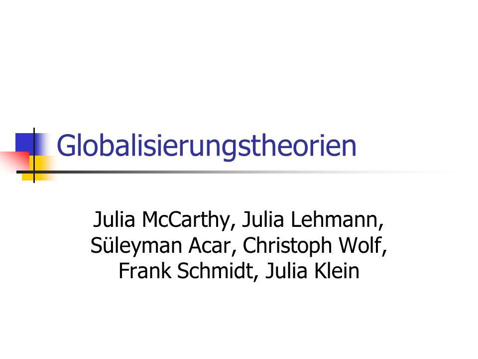 Globalisierungstheorien Julia McCarthy, Julia Lehmann, Süleyman Acar, Christoph Wolf, Frank Schmidt, Julia Klein
