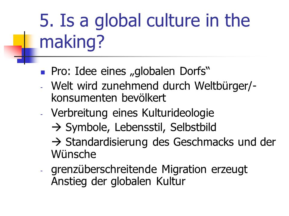 5.Is a global culture in the making.