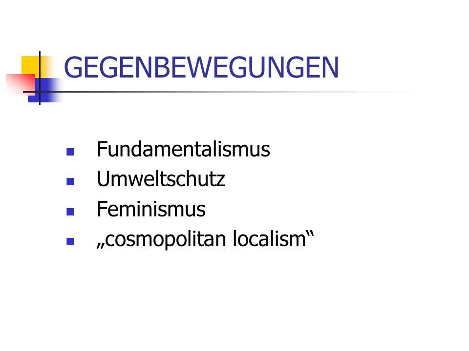 GEGENBEWEGUNGEN Fundamentalismus Umweltschutz Feminismus cosmopolitan localism