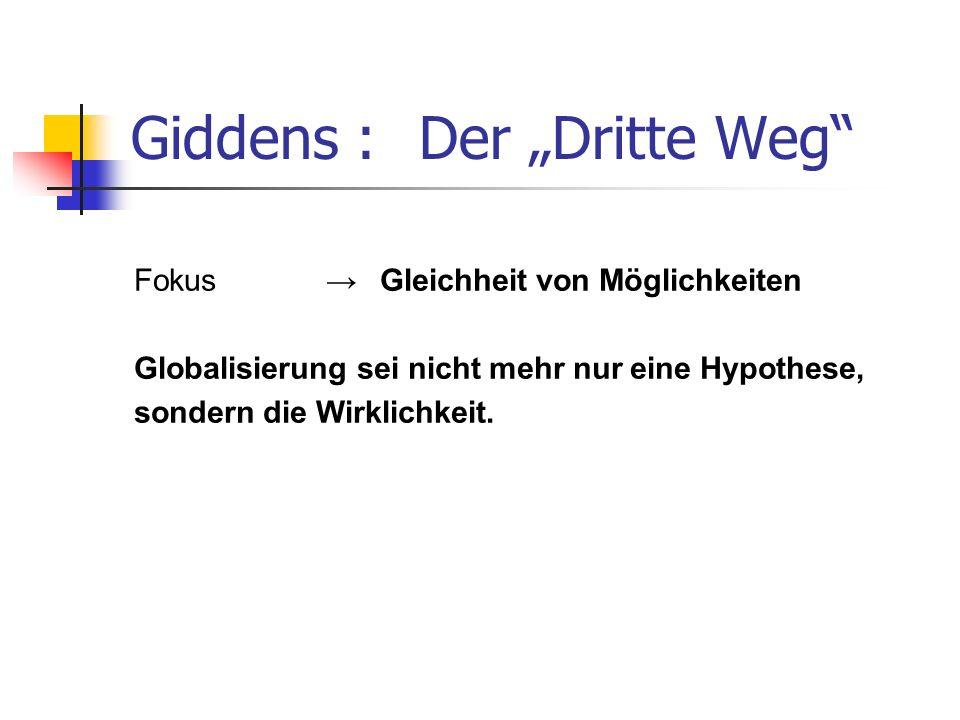 Giddens : Der Dritte Weg Fokus Gleichheit von Möglichkeiten Globalisierung sei nicht mehr nur eine Hypothese, sondern die Wirklichkeit.