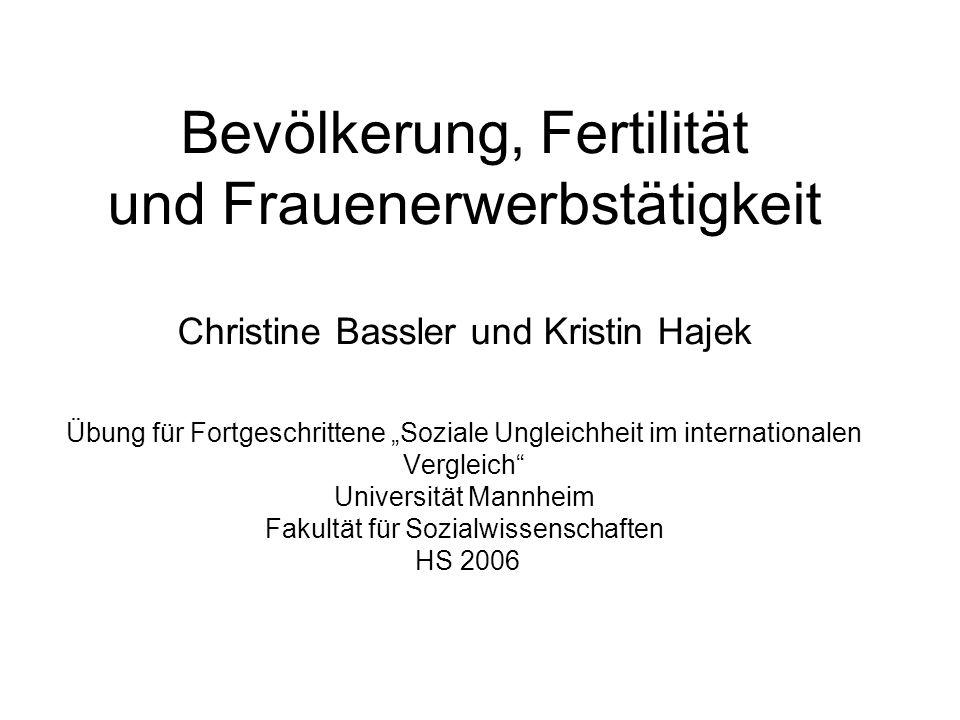 Bevölkerung, Fertilität und Frauenerwerbstätigkeit Christine Bassler und Kristin Hajek Übung für Fortgeschrittene Soziale Ungleichheit im internationa