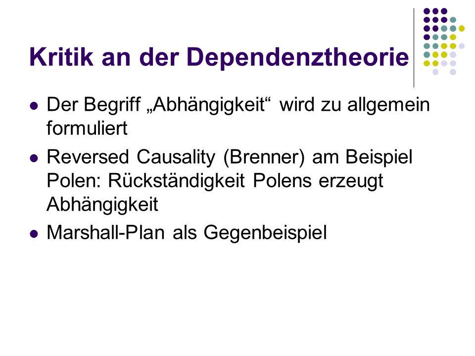 Kritik an der Dependenztheorie Der Begriff Abhängigkeit wird zu allgemein formuliert Reversed Causality (Brenner) am Beispiel Polen: Rückständigkeit P
