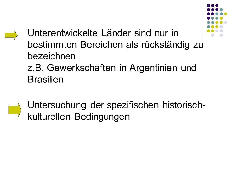 Unterentwickelte Länder sind nur in bestimmten Bereichen als rückständig zu bezeichnen z.B. Gewerkschaften in Argentinien und Brasilien Untersuchung d