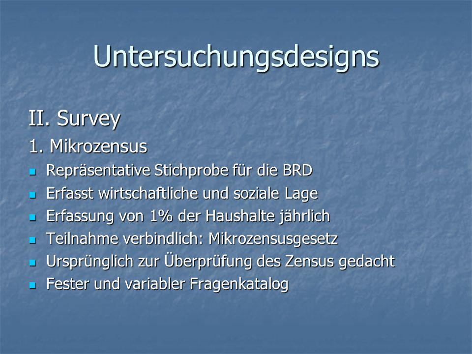 Untersuchungsdesigns II. Survey 1. Mikrozensus Repräsentative Stichprobe für die BRD Repräsentative Stichprobe für die BRD Erfasst wirtschaftliche und