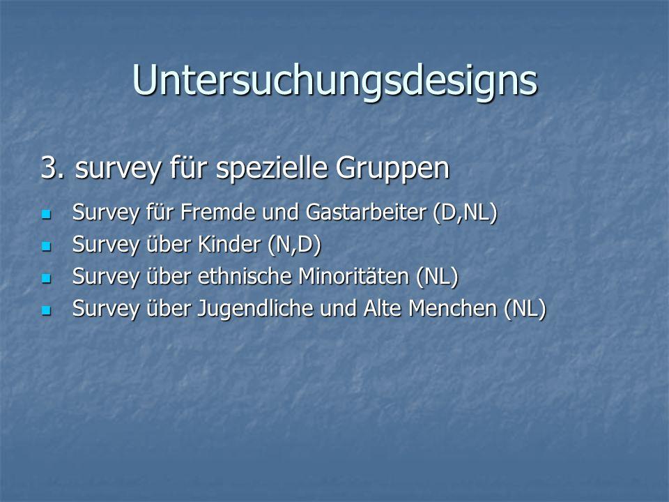 Untersuchungsdesigns 3. survey für spezielle Gruppen Survey für Fremde und Gastarbeiter (D,NL) Survey für Fremde und Gastarbeiter (D,NL) Survey über K
