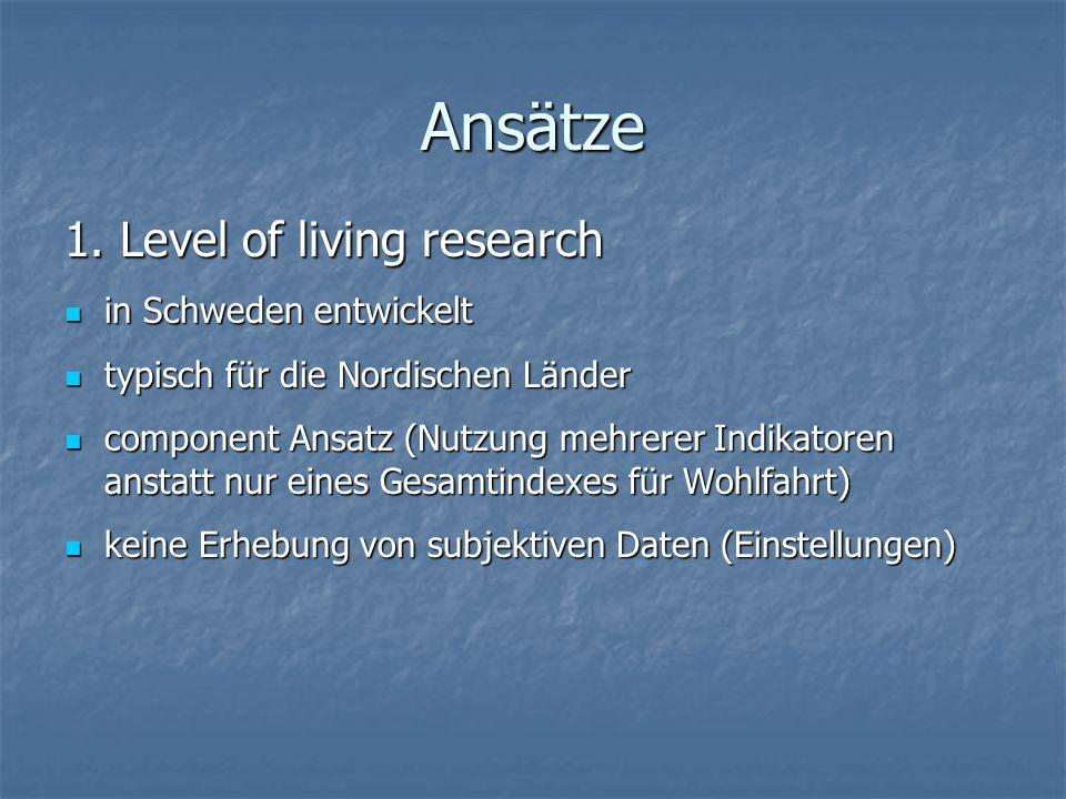 Ansätze 1. Level of living research in Schweden entwickelt in Schweden entwickelt typisch für die Nordischen Länder typisch für die Nordischen Länder