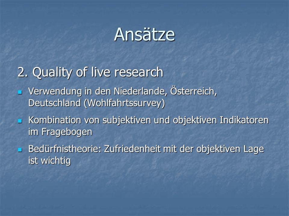 Ansätze 2. Quality of live research Verwendung in den Niederlande, Österreich, Deutschland (Wohlfahrtssurvey) Verwendung in den Niederlande, Österreic