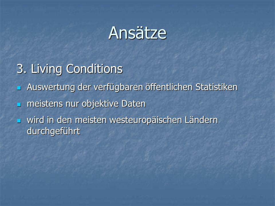 Ansätze 3. Living Conditions Auswertung der verfügbaren öffentlichen Statistiken Auswertung der verfügbaren öffentlichen Statistiken meistens nur obje