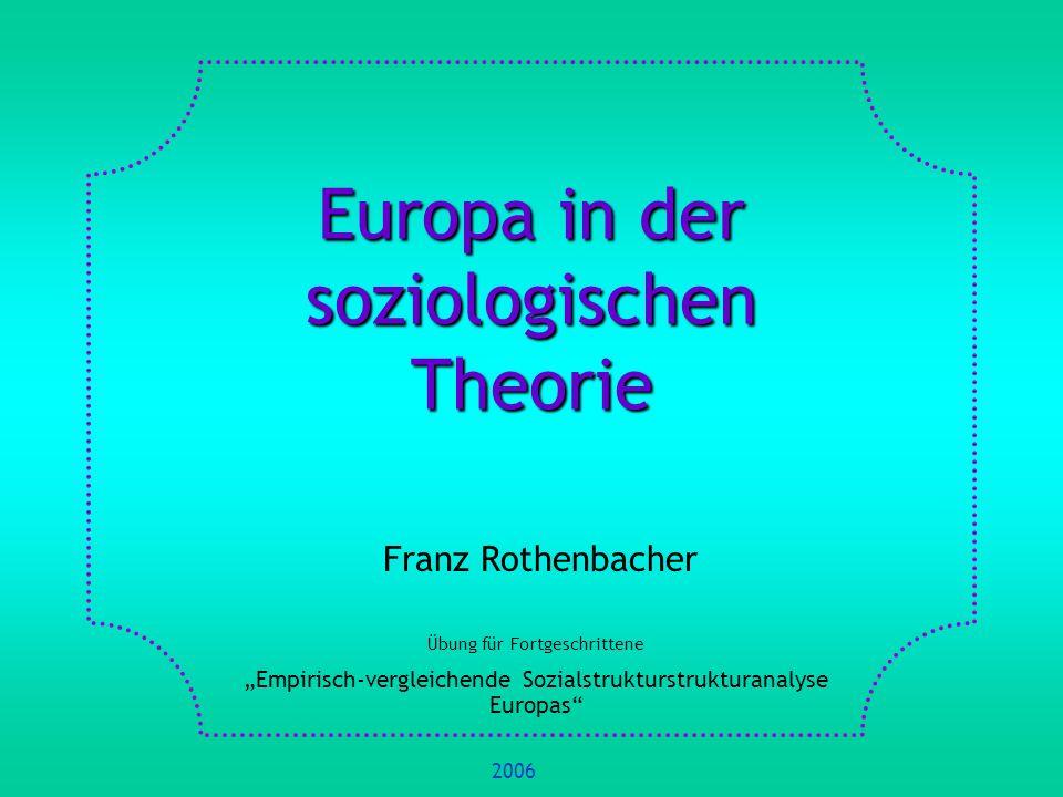 Europa in der soziologischen Theorie Franz Rothenbacher Übung für Fortgeschrittene Empirisch-vergleichende Sozialstrukturstrukturanalyse Europas 2006