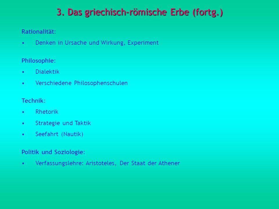 3. Das griechisch-römische Erbe (fortg.) Rationalität: Denken in Ursache und Wirkung, Experiment Philosophie: Dialektik Verschiedene Philosophenschule