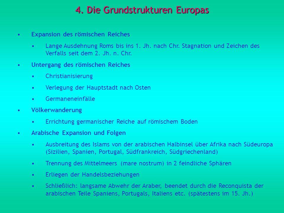 4. Die Grundstrukturen Europas Expansion des römischen Reiches Lange Ausdehnung Roms bis ins 1. Jh. nach Chr. Stagnation und Zeichen des Verfalls seit