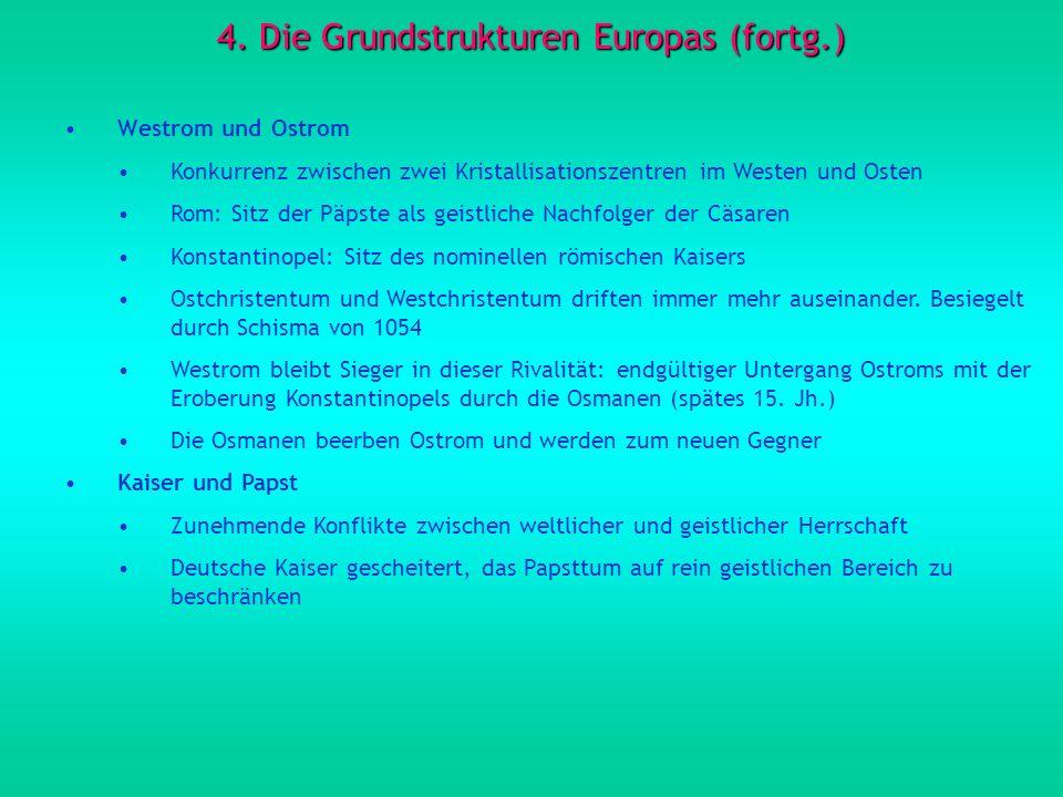 4. Die Grundstrukturen Europas (fortg.) Westrom und Ostrom Konkurrenz zwischen zwei Kristallisationszentren im Westen und Osten Rom: Sitz der Päpste a