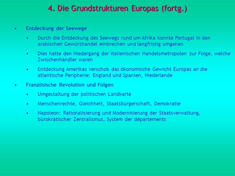 4. Die Grundstrukturen Europas (fortg.) Entdeckung der Seewege Durch die Entdeckung des Seewegs rund um Afrika konnte Portugal in den arabischen Gewür
