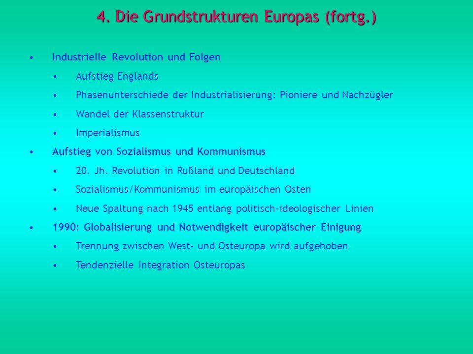 4. Die Grundstrukturen Europas (fortg.) Industrielle Revolution und Folgen Aufstieg Englands Phasenunterschiede der Industrialisierung: Pioniere und N
