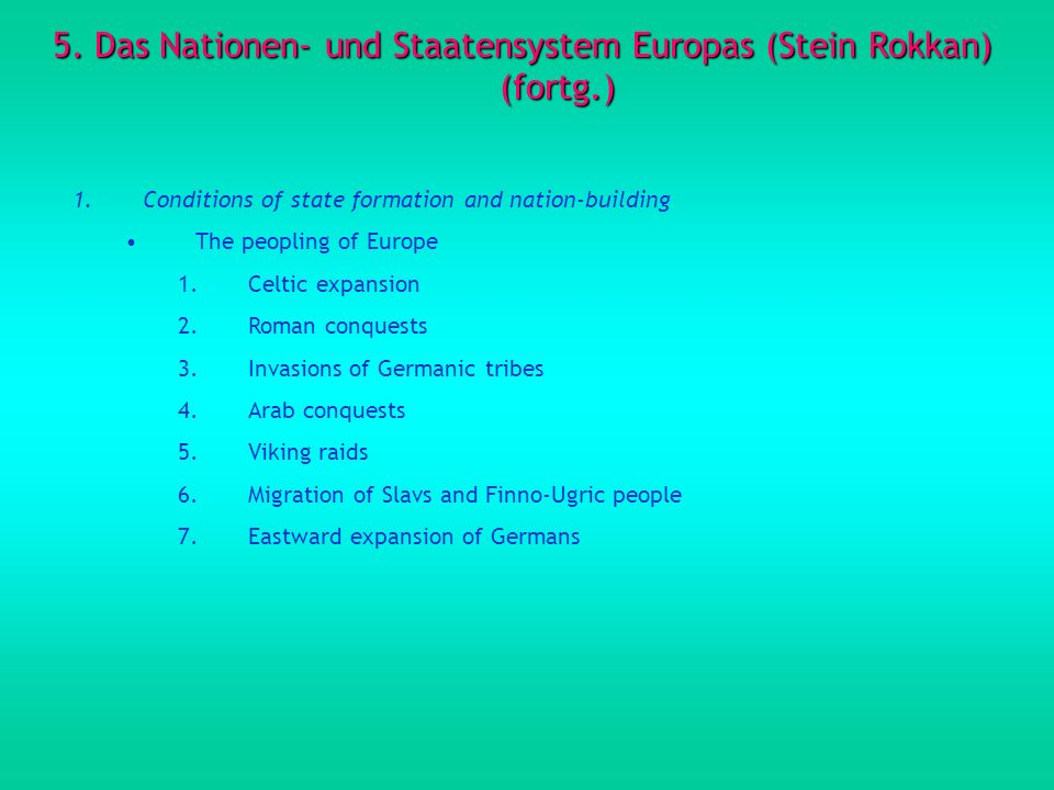 5. Das Nationen- und Staatensystem Europas (Stein Rokkan) (fortg.) 1.Conditions of state formation and nation-building The peopling of Europe 1.Celtic