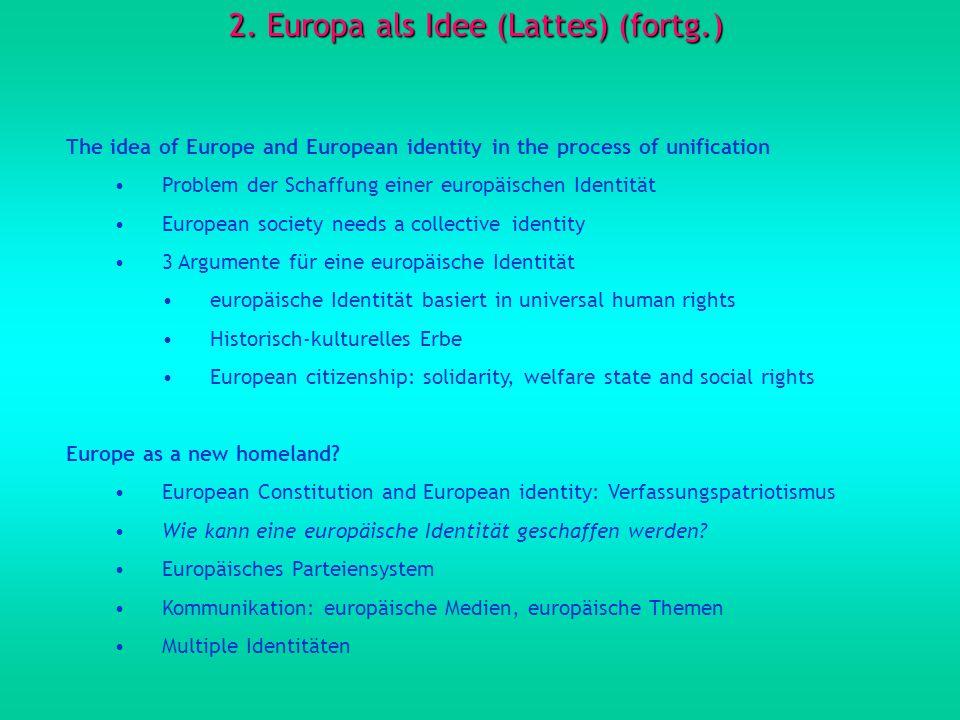 2. Europa als Idee (Lattes) (fortg.) The idea of Europe and European identity in the process of unification Problem der Schaffung einer europäischen I
