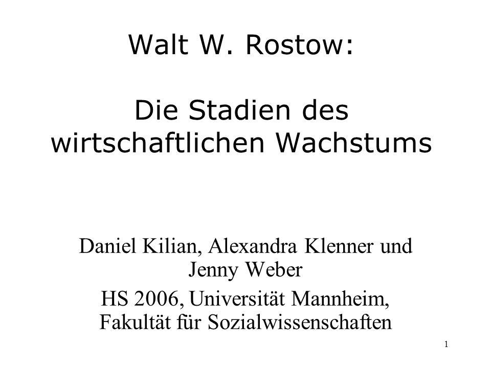 1 Walt W. Rostow: Die Stadien des wirtschaftlichen Wachstums Daniel Kilian, Alexandra Klenner und Jenny Weber HS 2006, Universität Mannheim, Fakultät