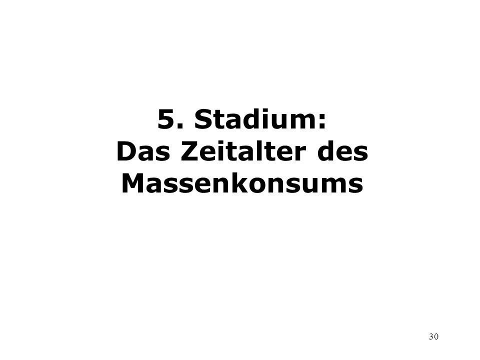 30 5. Stadium: Das Zeitalter des Massenkonsums