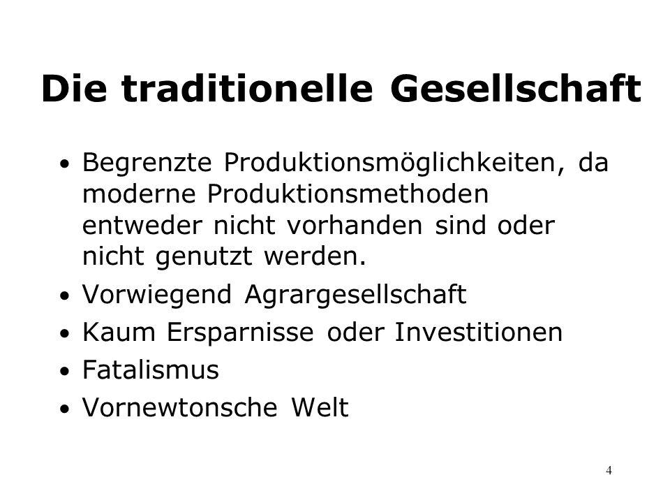 4 Die traditionelle Gesellschaft Begrenzte Produktionsmöglichkeiten, da moderne Produktionsmethoden entweder nicht vorhanden sind oder nicht genutzt w
