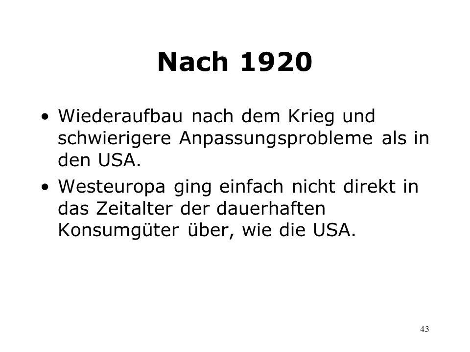 43 Nach 1920 Wiederaufbau nach dem Krieg und schwierigere Anpassungsprobleme als in den USA. Westeuropa ging einfach nicht direkt in das Zeitalter der
