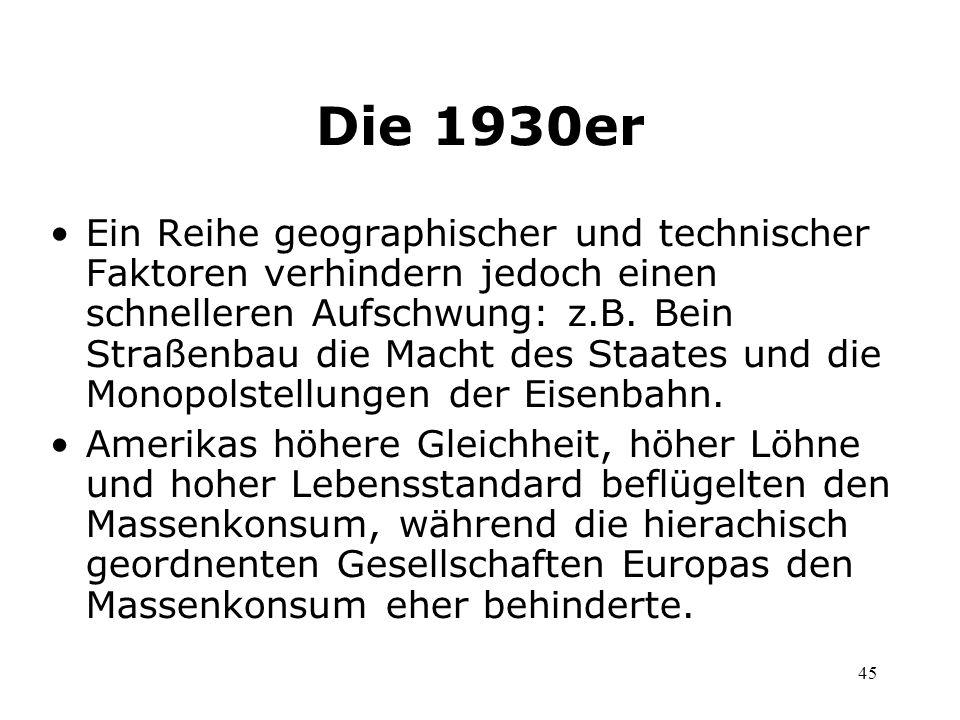 45 Die 1930er Ein Reihe geographischer und technischer Faktoren verhindern jedoch einen schnelleren Aufschwung: z.B. Bein Straßenbau die Macht des Sta