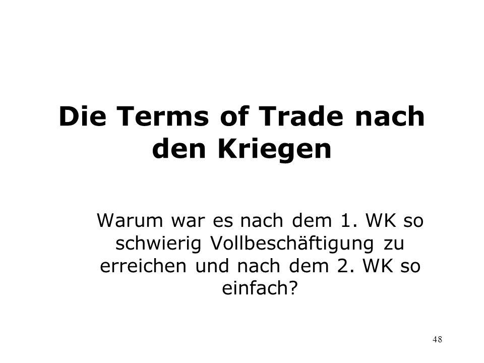 48 Die Terms of Trade nach den Kriegen Warum war es nach dem 1. WK so schwierig Vollbeschäftigung zu erreichen und nach dem 2. WK so einfach?