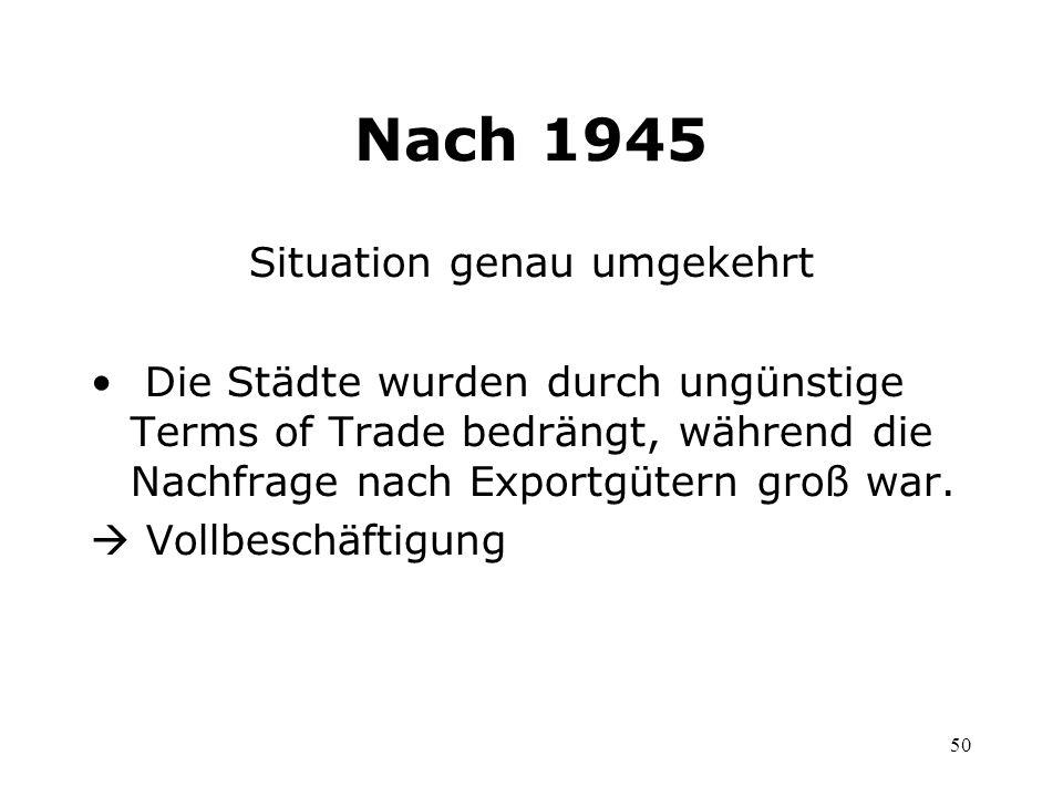 50 Nach 1945 Situation genau umgekehrt Die Städte wurden durch ungünstige Terms of Trade bedrängt, während die Nachfrage nach Exportgütern groß war. V